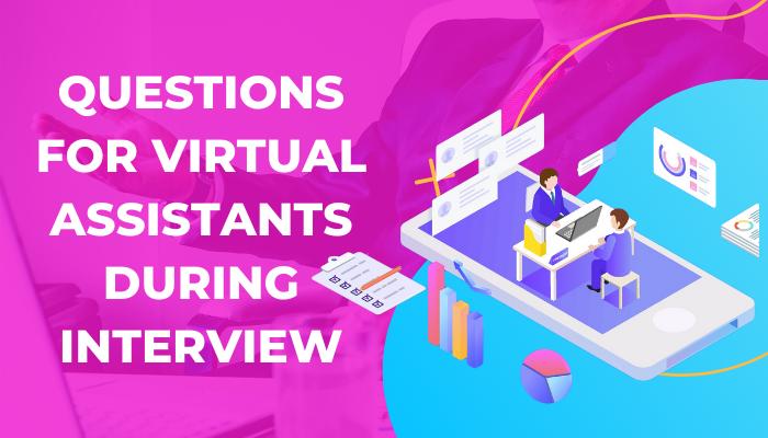 Questions - interview - virtual assistants
